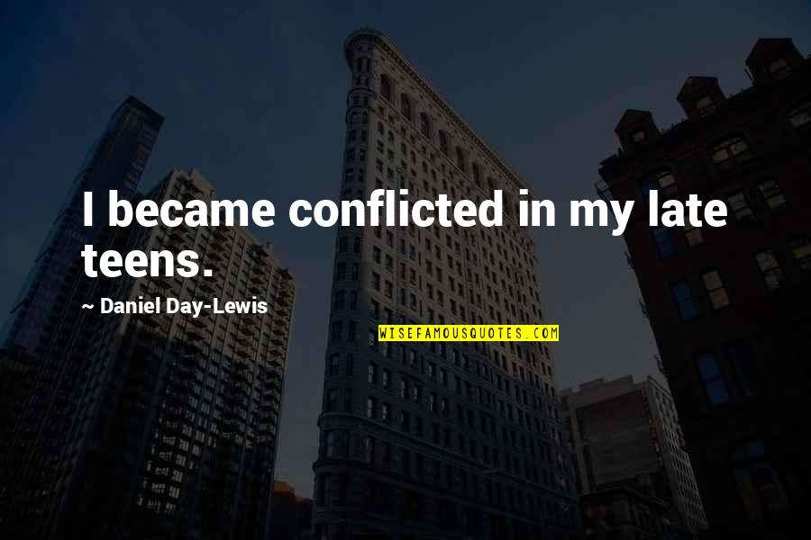 Teachers As Gardeners Quotes By Daniel Day-Lewis: I became conflicted in my late teens.
