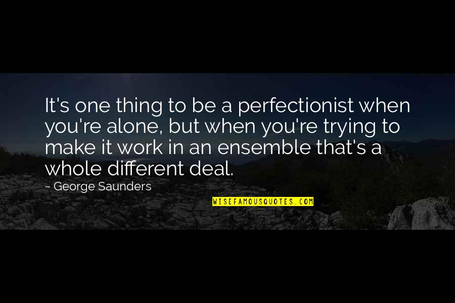 Teachers As Gardeners Quotes By George Saunders: It's one thing to be a perfectionist when