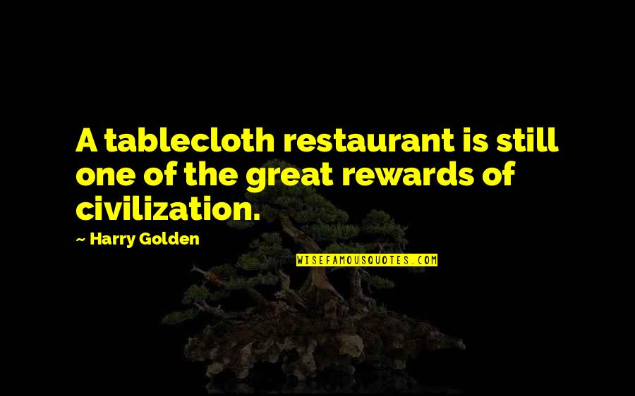 Teachers As Gardeners Quotes By Harry Golden: A tablecloth restaurant is still one of the