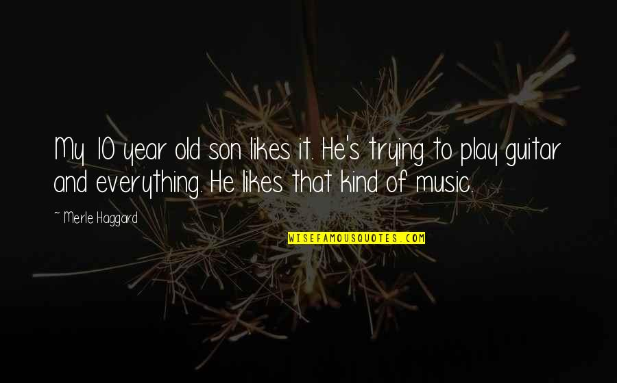 Teachers Images And Quotes By Merle Haggard: My 10 year old son likes it. He's
