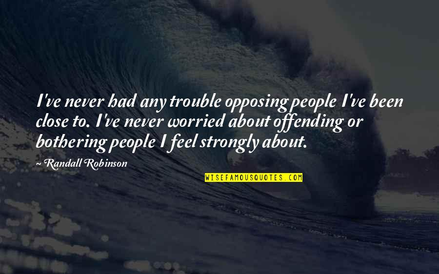Teachers Images And Quotes By Randall Robinson: I've never had any trouble opposing people I've