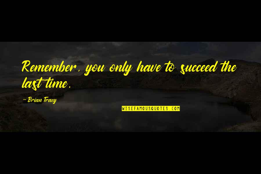 Teachers Who Make A Difference Quotes By Brian Tracy: Remember, you only have to succeed the last