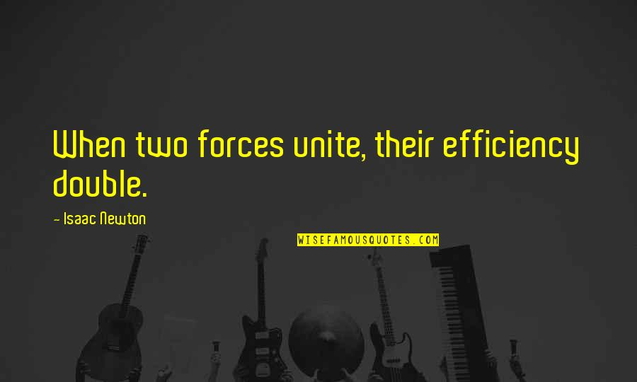 Teachers Who Make A Difference Quotes By Isaac Newton: When two forces unite, their efficiency double.