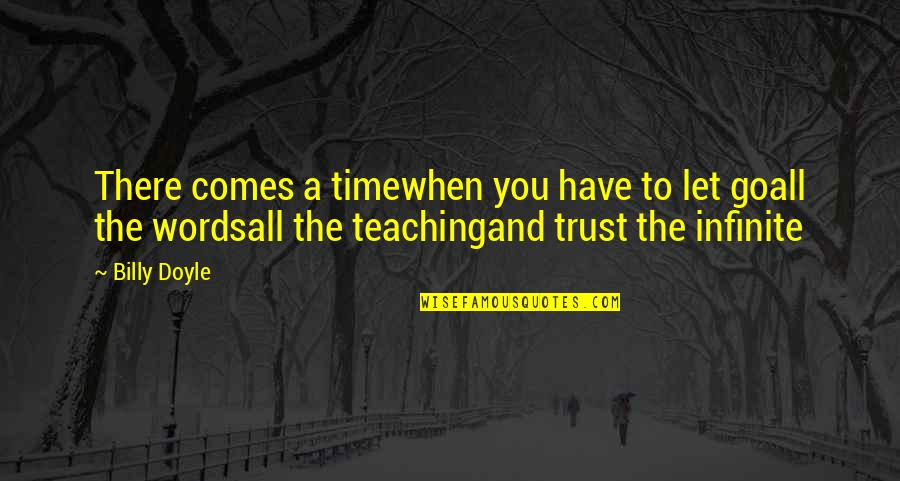 Teaching Faith Quotes By Billy Doyle: There comes a timewhen you have to let