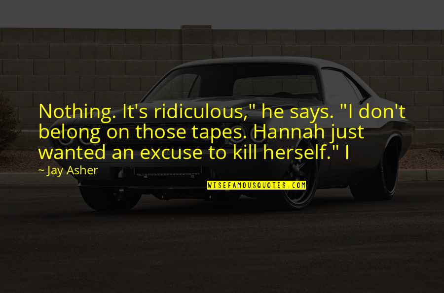 """Teaching Faith Quotes By Jay Asher: Nothing. It's ridiculous,"""" he says. """"I don't belong"""