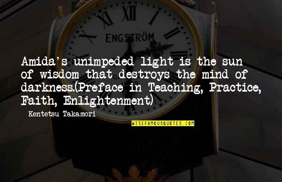 Teaching Faith Quotes By Kentetsu Takamori: Amida's unimpeded light is the sun of wisdom