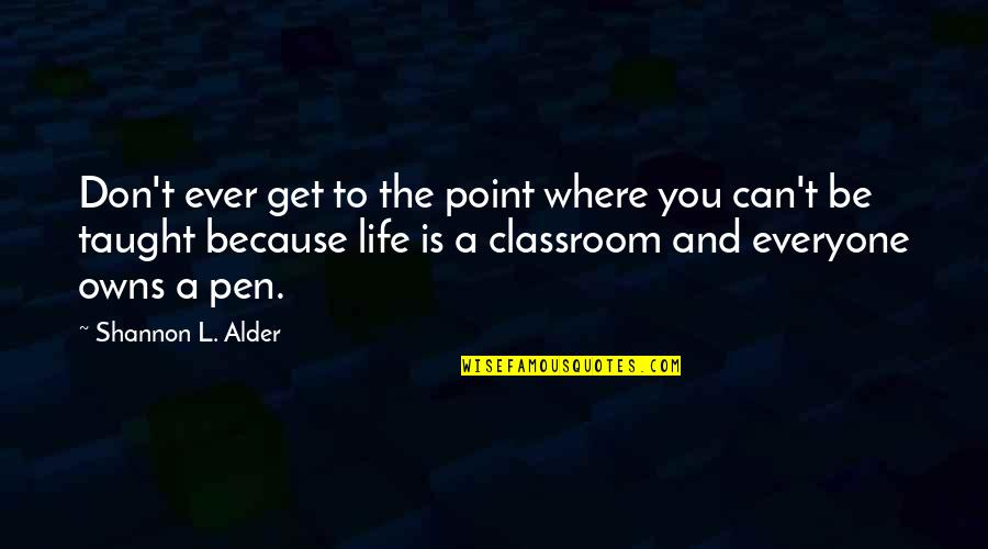 Teaching Faith Quotes By Shannon L. Alder: Don't ever get to the point where you
