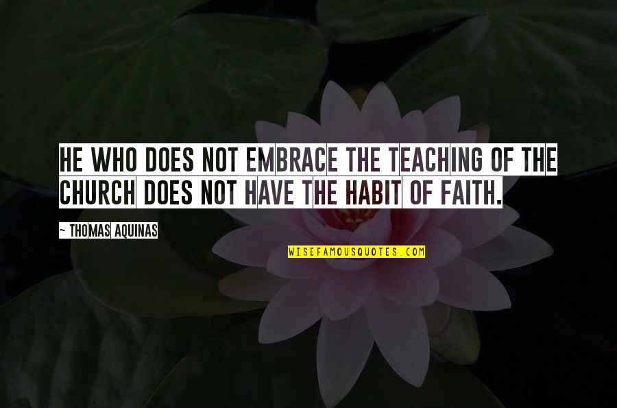 Teaching Faith Quotes By Thomas Aquinas: He who does not embrace the teaching of