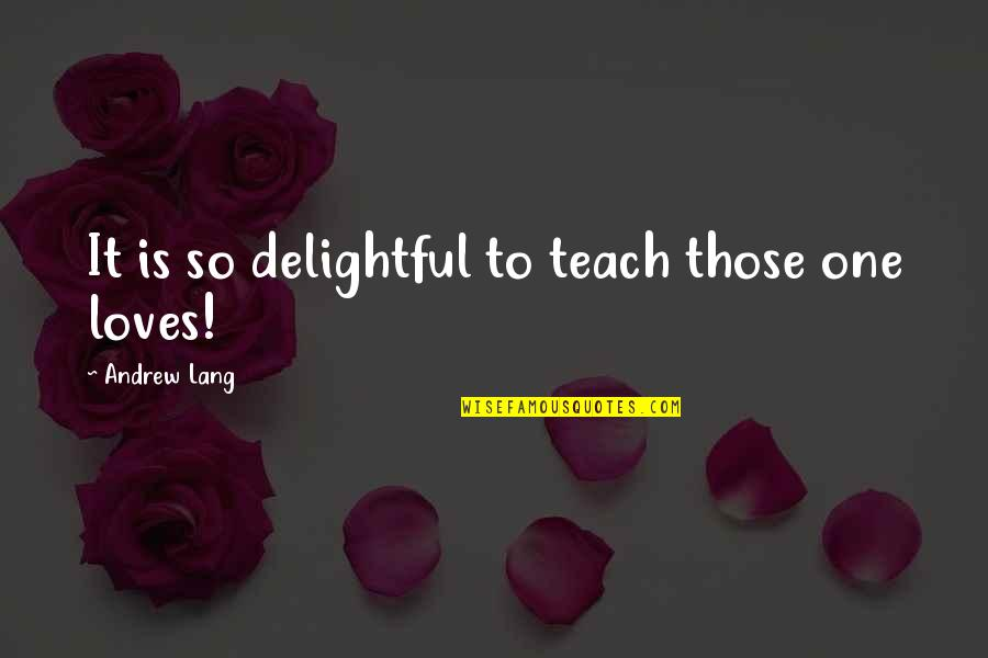 Teaching Love Quotes By Andrew Lang: It is so delightful to teach those one