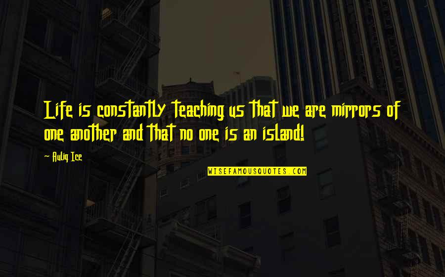 Teaching Love Quotes By Auliq Ice: Life is constantly teaching us that we are