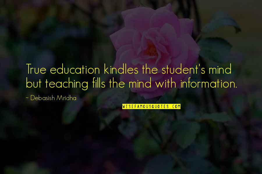 Teaching Love Quotes By Debasish Mridha: True education kindles the student's mind but teaching