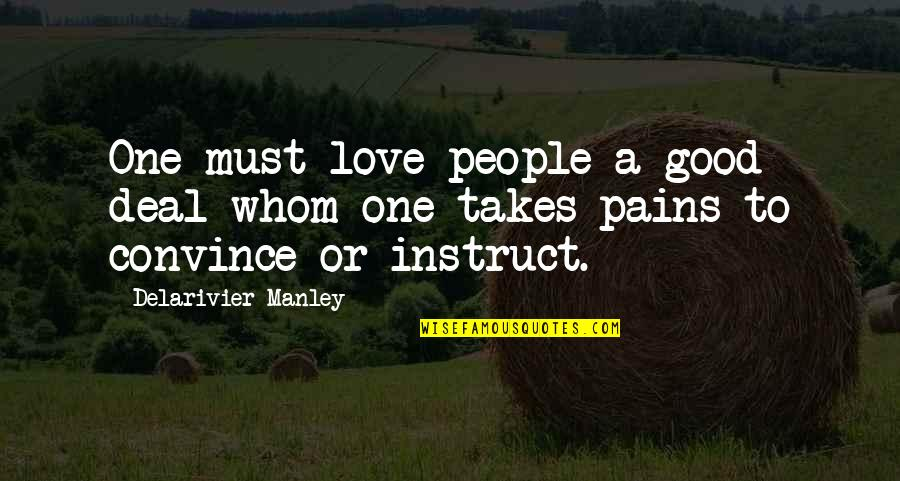 Teaching Love Quotes By Delarivier Manley: One must love people a good deal whom