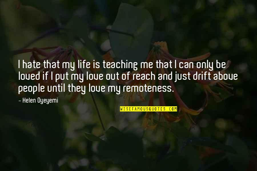 Teaching Love Quotes By Helen Oyeyemi: I hate that my life is teaching me