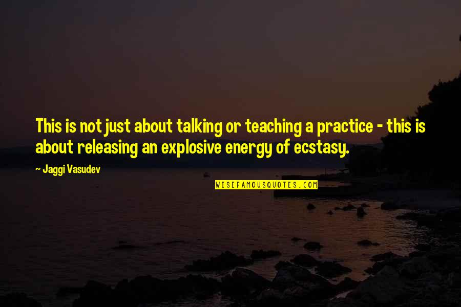 Teaching Love Quotes By Jaggi Vasudev: This is not just about talking or teaching