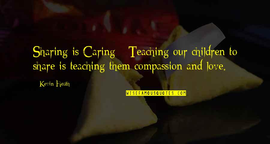Teaching Love Quotes By Kevin Heath: Sharing is Caring - Teaching our children to