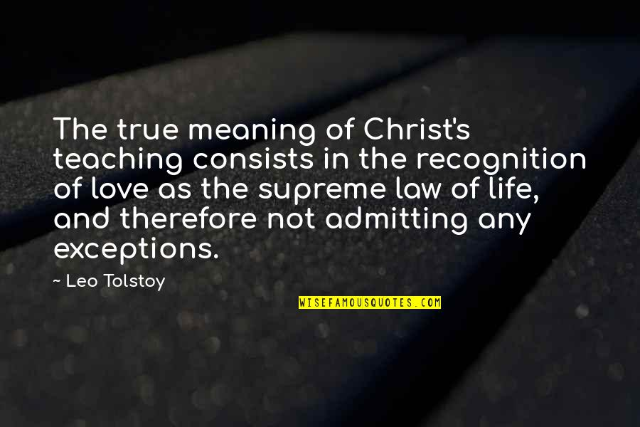 Teaching Love Quotes By Leo Tolstoy: The true meaning of Christ's teaching consists in