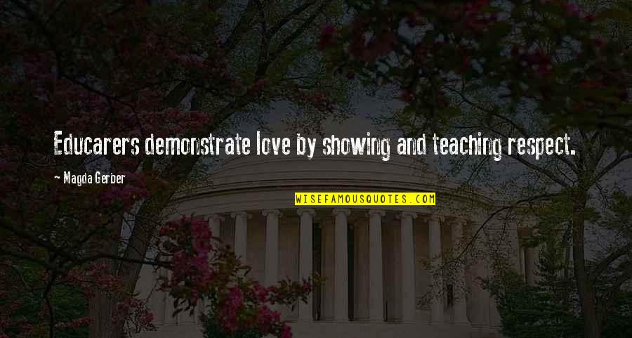 Teaching Love Quotes By Magda Gerber: Educarers demonstrate love by showing and teaching respect.