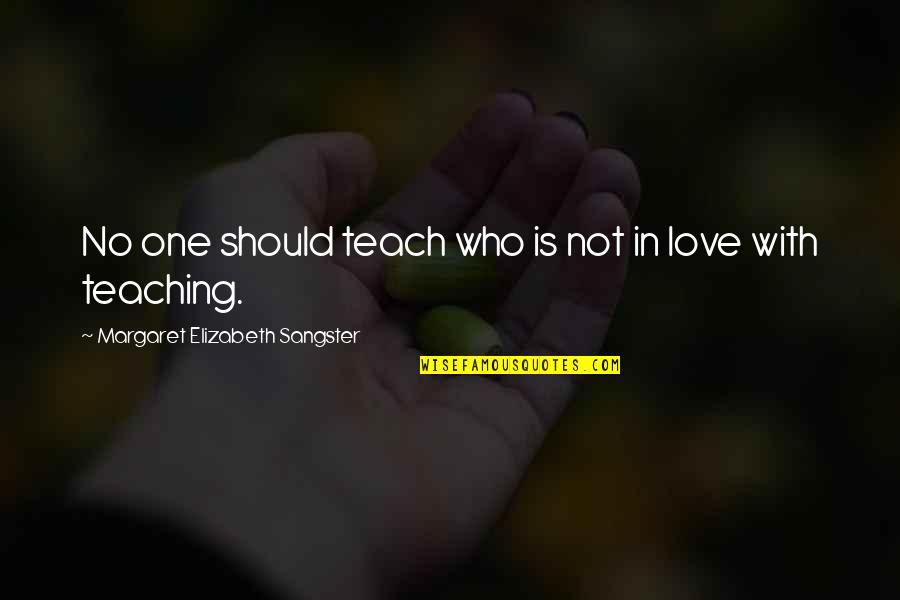 Teaching Love Quotes By Margaret Elizabeth Sangster: No one should teach who is not in