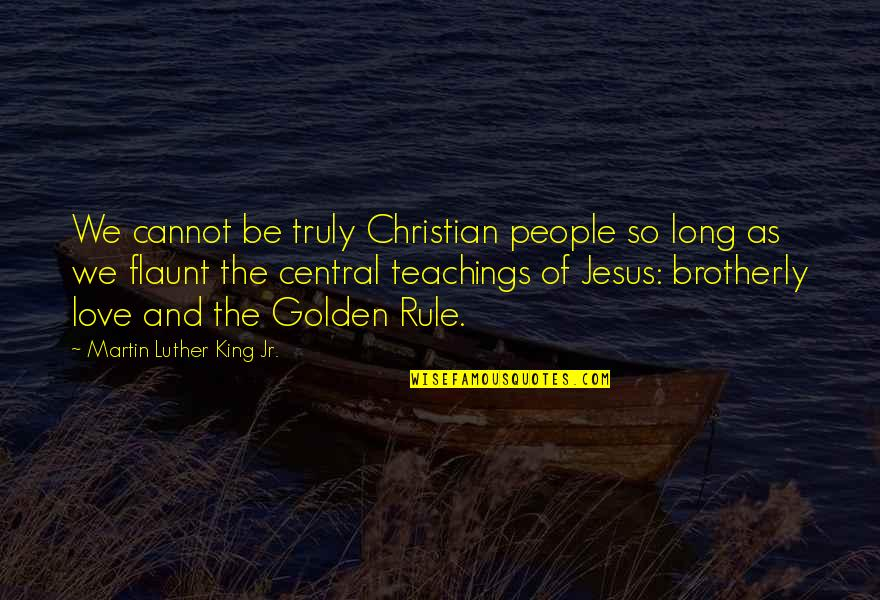 Teaching Love Quotes By Martin Luther King Jr.: We cannot be truly Christian people so long