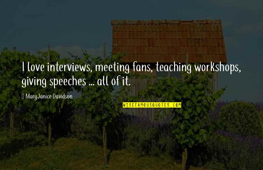 Teaching Love Quotes By MaryJanice Davidson: I love interviews, meeting fans, teaching workshops, giving