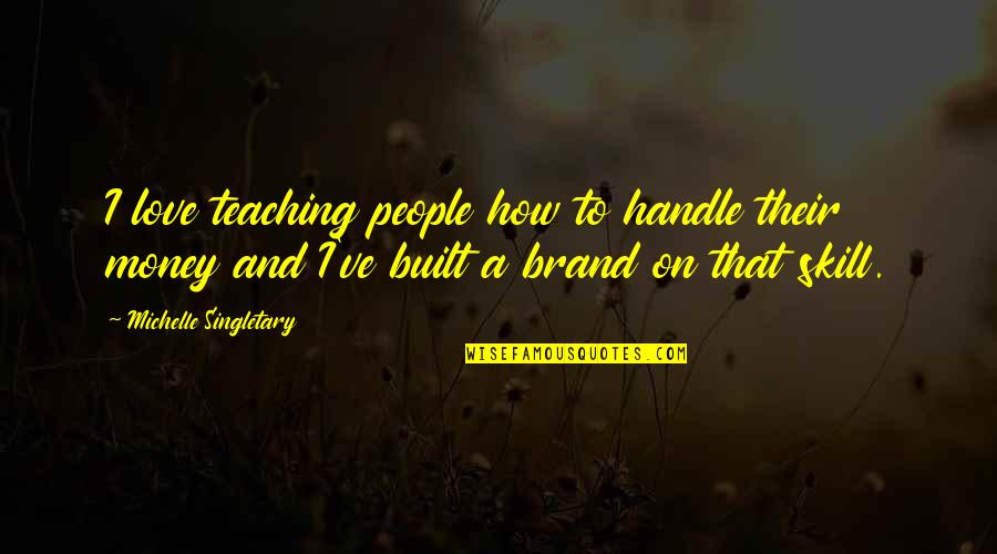 Teaching Love Quotes By Michelle Singletary: I love teaching people how to handle their