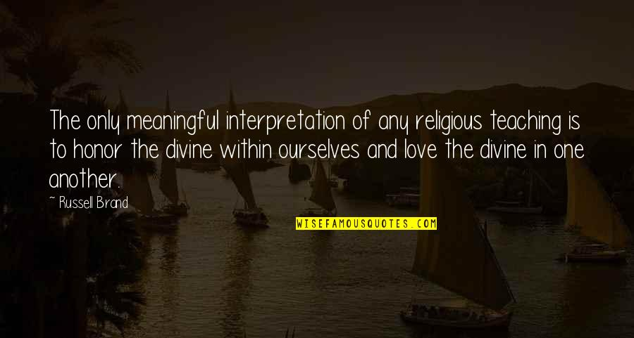 Teaching Love Quotes By Russell Brand: The only meaningful interpretation of any religious teaching