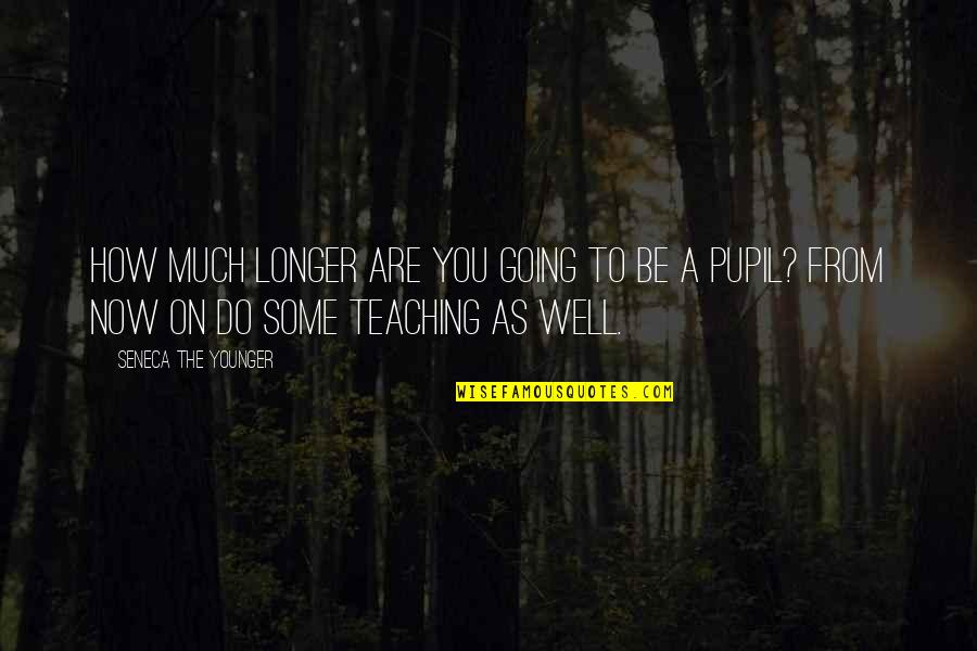 Teaching Love Quotes By Seneca The Younger: How much longer are you going to be