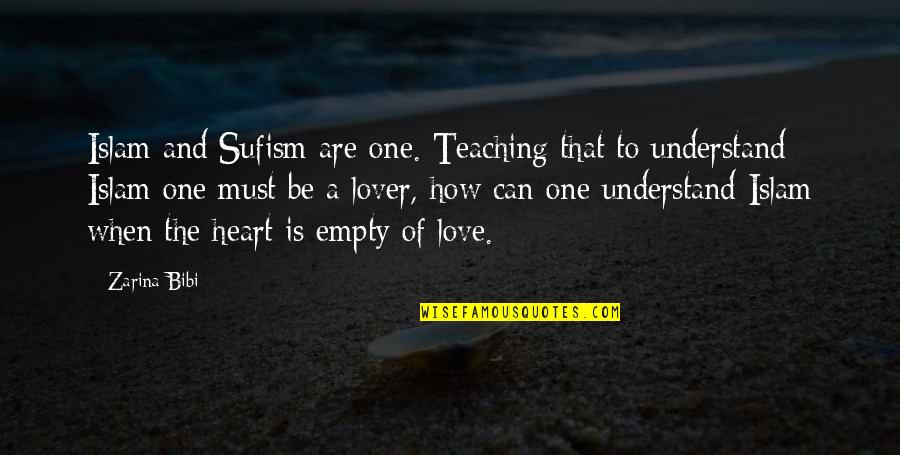 Teaching Love Quotes By Zarina Bibi: Islam and Sufism are one. Teaching that to