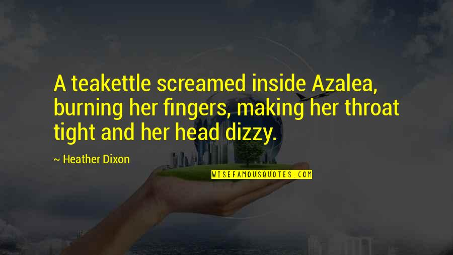 Teakettle Quotes By Heather Dixon: A teakettle screamed inside Azalea, burning her fingers,
