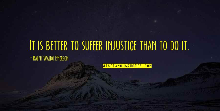 Team Charter Quotes By Ralph Waldo Emerson: It is better to suffer injustice than to