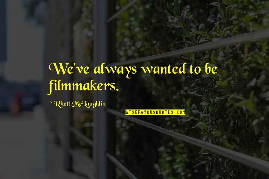 Team Charter Quotes By Rhett McLaughlin: We've always wanted to be filmmakers.