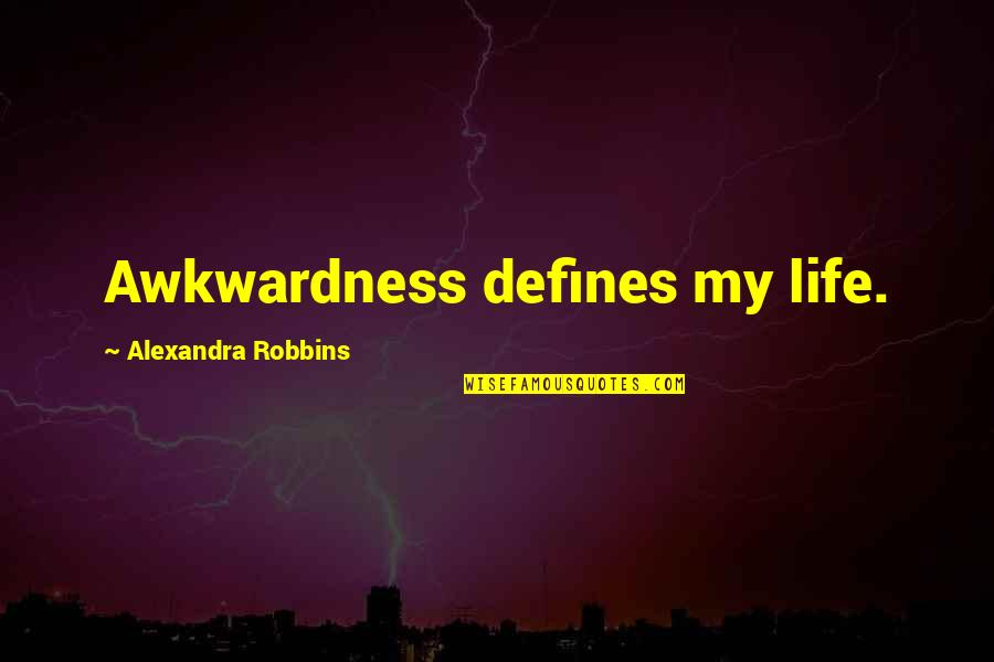 Team Magma Grunt Quotes By Alexandra Robbins: Awkwardness defines my life.