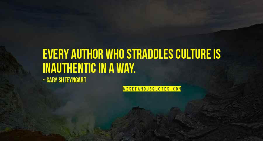 Team Magma Grunt Quotes By Gary Shteyngart: Every author who straddles culture is inauthentic in