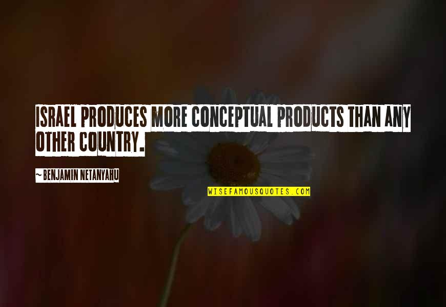 Team On Top Quotes By Benjamin Netanyahu: Israel produces more conceptual products than any other