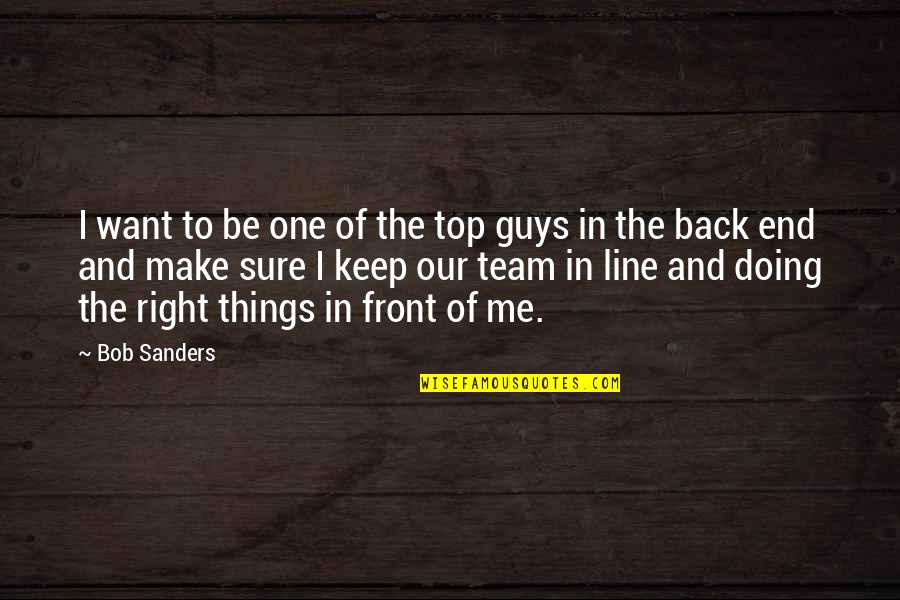 Team On Top Quotes By Bob Sanders: I want to be one of the top
