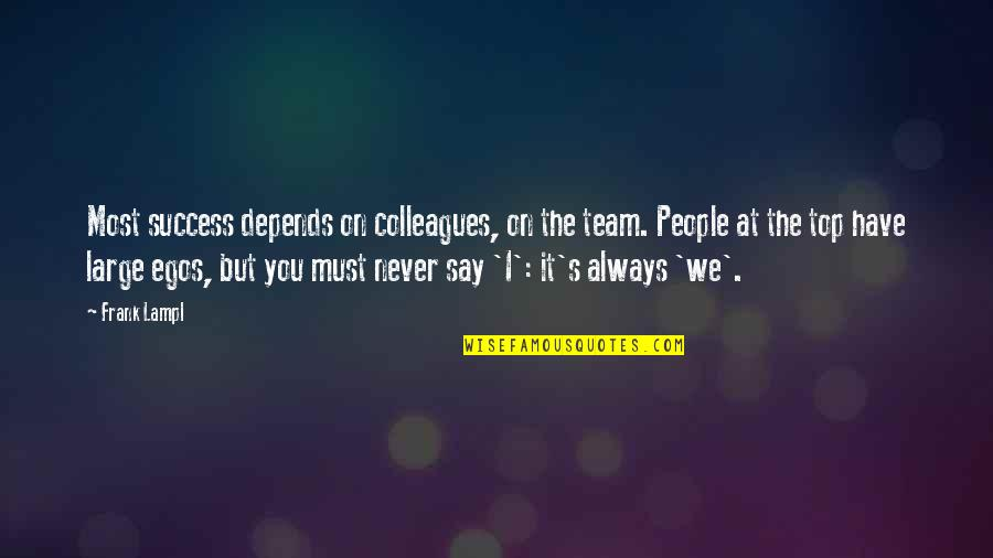 Team On Top Quotes By Frank Lampl: Most success depends on colleagues, on the team.