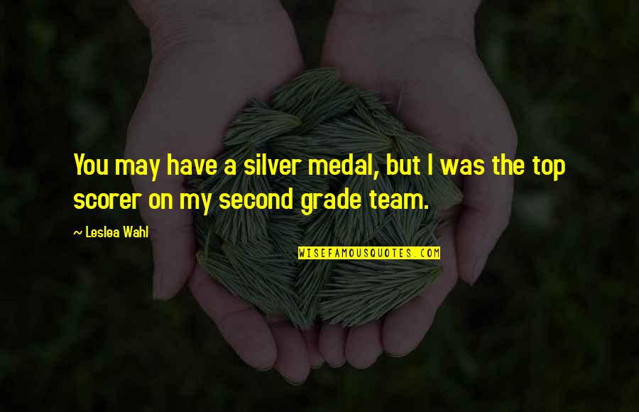 Team On Top Quotes By Leslea Wahl: You may have a silver medal, but I