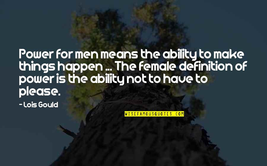 Team On Top Quotes By Lois Gould: Power for men means the ability to make