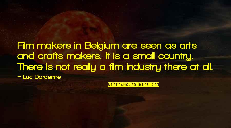 Team On Top Quotes By Luc Dardenne: Film-makers in Belgium are seen as arts and