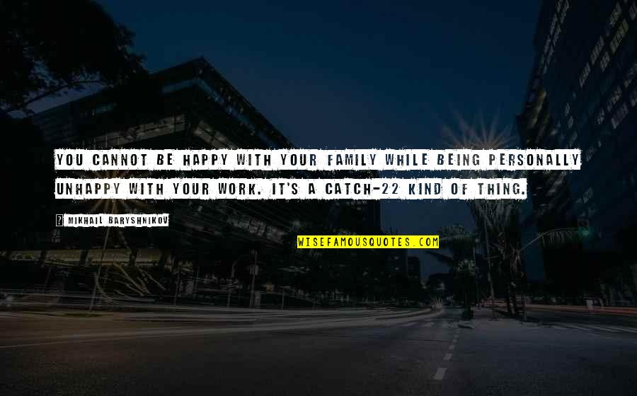 Team On Top Quotes By Mikhail Baryshnikov: You cannot be happy with your family while