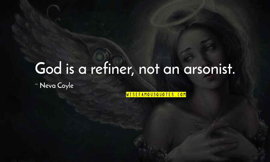 Team On Top Quotes By Neva Coyle: God is a refiner, not an arsonist.