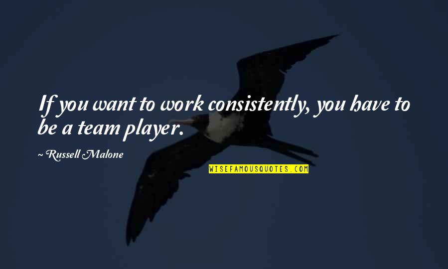 Team Player Funny Quotes By Russell Malone: If you want to work consistently, you have