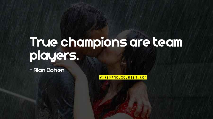 Team Sports Quotes By Alan Cohen: True champions are team players.