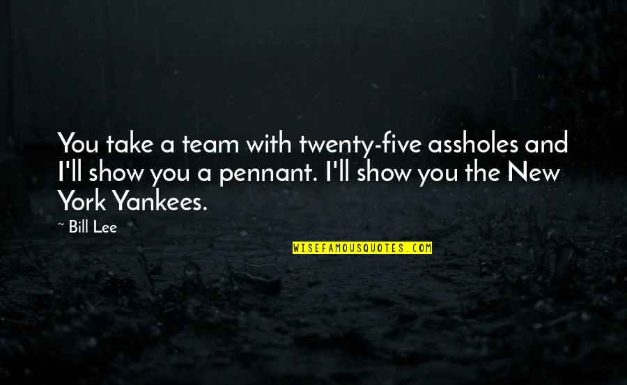 Team Sports Quotes By Bill Lee: You take a team with twenty-five assholes and