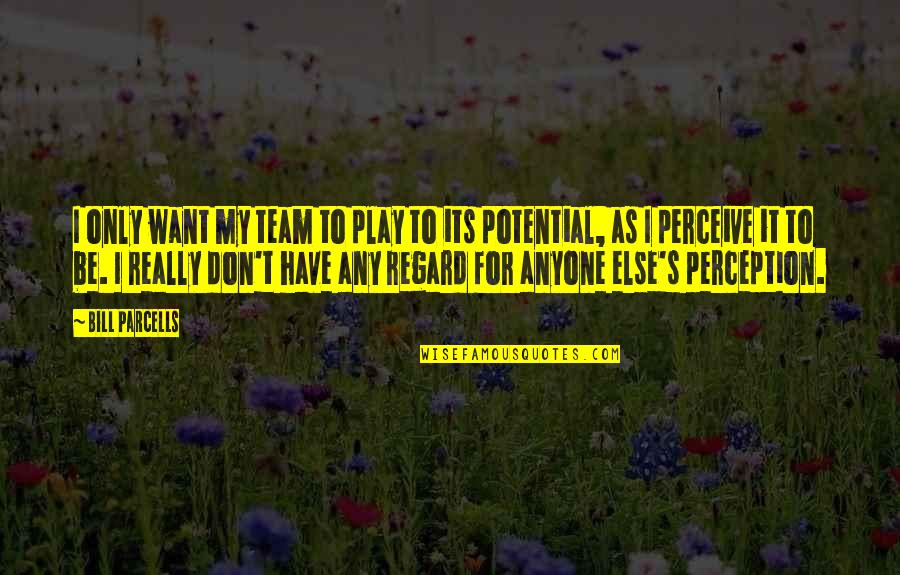 Team Sports Quotes By Bill Parcells: I only want my team to play to