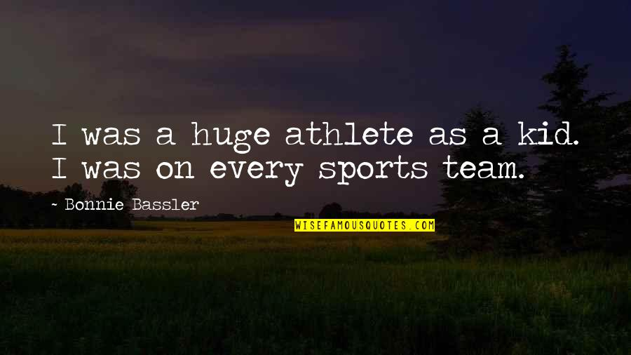 Team Sports Quotes By Bonnie Bassler: I was a huge athlete as a kid.