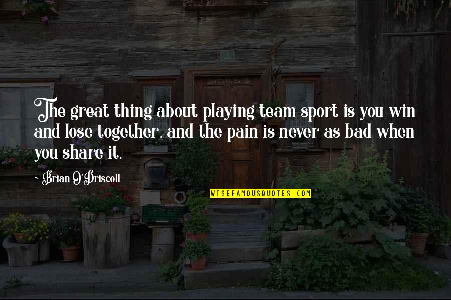 Team Sports Quotes By Brian O'Driscoll: The great thing about playing team sport is