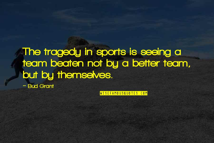Team Sports Quotes By Bud Grant: The tragedy in sports is seeing a team
