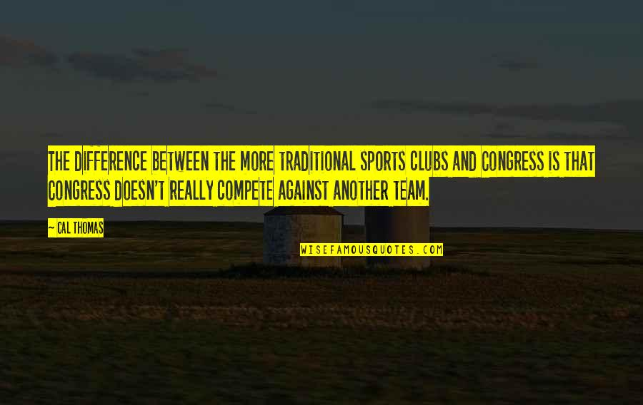 Team Sports Quotes By Cal Thomas: The difference between the more traditional sports clubs