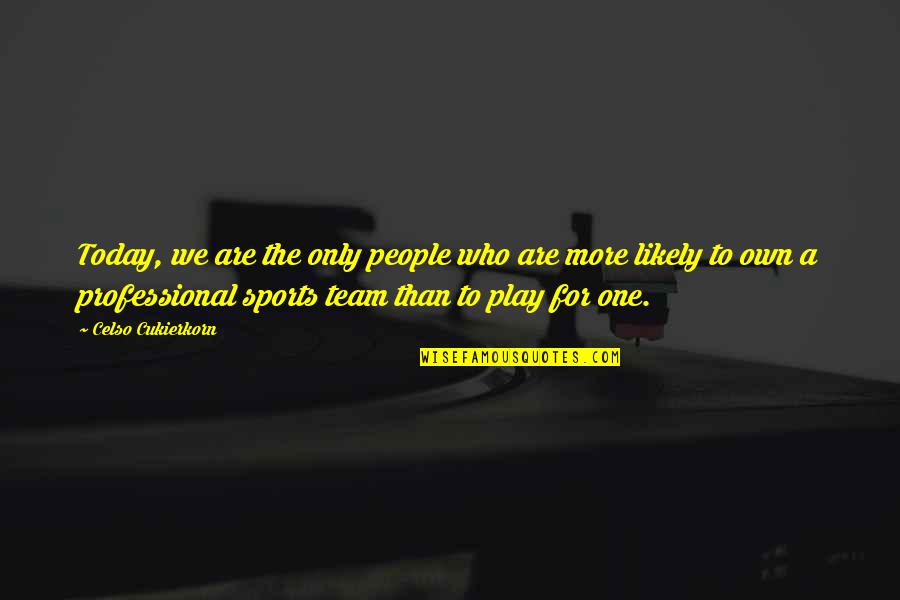 Team Sports Quotes By Celso Cukierkorn: Today, we are the only people who are